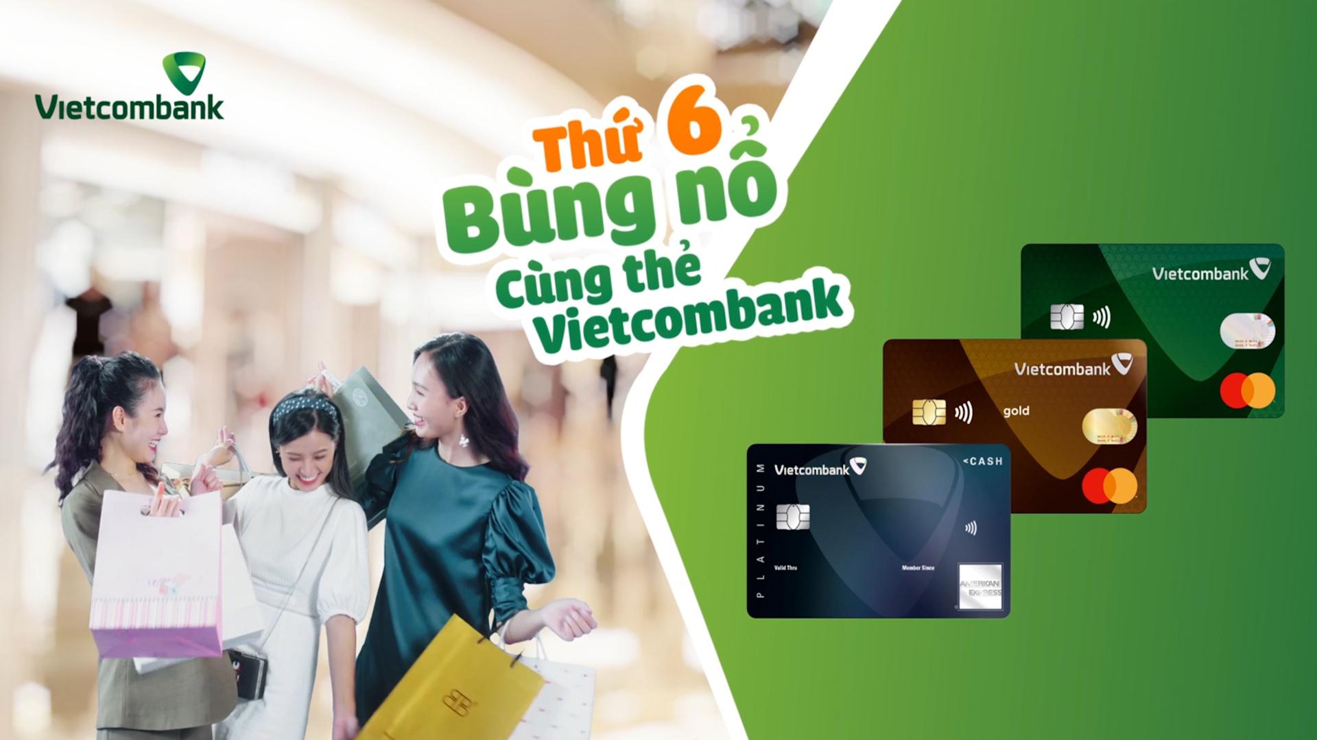 Thứ 6 bùng nổ cùng thẻ Vietcombank